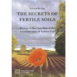 The Secrets of Fertile Soils by Erhard Hennig